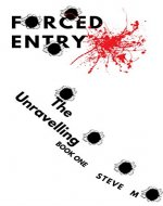Forced Entry: The Unravelling (Book 1) - Book Cover