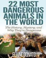 22 Most Dangerous Animals in the World: The History, Mystery, and Why They're Dangerous! - Book Cover