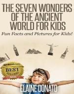 The Seven Wonders of the Ancient World for Kids: Fun Facts and Pictures for Kids! - Book Cover