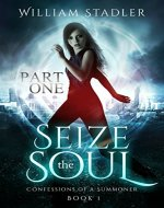 Seize the Soul : Episode 1: Confessions of a Summoner - Book Cover