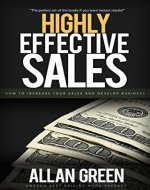 Highly Effective Sales - How to Increase Your Sales and Develop Business - THREE BOOKS IN ONE (3 IN 1): Better Sales, Stephen Covey, Personal Change, Guide for Introverts - Book Cover