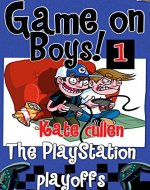 Funny books for boys 9-12 : 'Game On Boys! The PlayStation Play-offs': A Hilarious adventure for children 9-12 with illustrations. (Game on Boys Series Book 1) - Book Cover