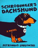 Schrödinger's Dachshund: A Novel of Espionage, Astounding Science, and Wiener Dogs - Book Cover