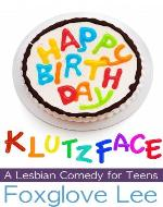 Happy Birthday, Klutzface! A Lesbian Comedy for Teens - Book Cover