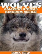 WOLVES: Fun Facts and Amazing Photos of Animals in Nature (Amazing Animal Kingdom) - Book Cover