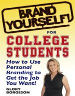Brand Yourself! for College Students: How to Use Personal Branding to Get the Job You Want! - Book Cover