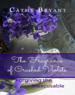 The Fragrance of Crushed Violets: Forgiving the Inexcusable - Book Cover