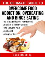 The Ultimate Guide To Overcome Food Addiction, Overeating And Binge...