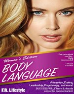 Body Language: Women's Edition (w/ BONUS CONTENT) : Attraction, Dating, Leadership, Psychology,  and more! SUCCESSFULLY learn & decode nonverbal communication! ... Language of Men, Body Language of Women) - Book Cover