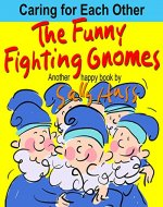 Children's Books: THE FUNNY FIGHTING GNOMES (Witty, Rhyming Bedtime Story/Picture Book, About Loving and Caring Instead of Fighting and Biting, For Beginner Readers, With 25 Amusing Images, Ages 2-8) - Book Cover