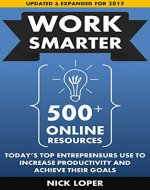 Work Smarter: 500+ Online Resources Today's Top Entrepreneurs Use To Increase Productivity and Achieve Their Goals: Updated and Expanded for 2015 - Book Cover