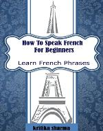 How To Speak French For Beginners: Learn French Phrases - Book Cover