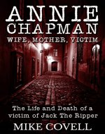 Annie Chapman - Wife, Mother, Victim: The Life and Death of a Victim of Jack The Ripper - Book Cover