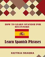 How To Learn Spanish For Beginners: Learn Spanish Phrases - Book Cover