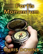 Fortis Momentum: A Spiritually Inspirational Self-Help Book of Prayers, Meditations, Thoughts, and Strategies for Christianity (Spiritually Inspirational Self-Help Books for Christianity) - Book Cover