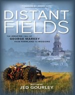 Distant Fields: The Amazing Call of George Markey from Farmland to Missions - Book Cover