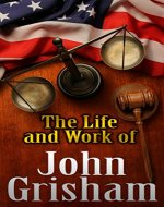 John Grisham :The Life And Work of  John Grisham: How Grisham Turns Unique Life Experiences into an Impressive Body of Work! (John Grisham,John Grisham books,John Grisham ebooks, Gray Mountain) - Book Cover