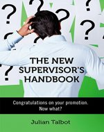 The New Supervisor's Handbook: Congratulations on your promotion. Now what? - Book Cover
