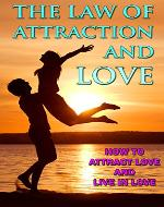 THE LAW OF ATTRACTION: The Law of Attraction and Love, How to Attract Love and Live in Love (Law of Attraction, Manifestation Miracle, Miracles Now, Instant Manifestation, Abundance, Prosperity) - Book Cover