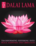 Dalai Lama:The Dalai Lama, Transforming Suffering in to Peace, Happiness and Liberation. ( The Dalai Lama, Dalai Lama, The Dalai Lama book, The Dalai Lama books, Happiness, Buddha, The Dalai Lama) - Book Cover