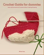 Crochet Guide for dummies Learn all the secrets of Crochet & Start Creating Amazing things: (Learn how to crochet,patterns) (Knitting,patchwork,crochet,patterns by Elisabeth Sanz Book 1) - Book Cover