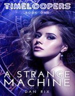 A Strange Machine (Timeloopers Book 1) - Book Cover