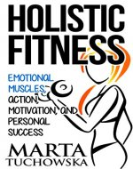 HOLISTIC FITNESS: Emotional Muscles, Action, Motivation, and Personal Success (Coaching, Motivation, Success, Self-Confidence Book 1) - Book Cover