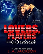 Lovers, Players & The Seducer: Contemporary Romance Seduction! The Storm is Coming (A Geek An Angel) - Book Cover