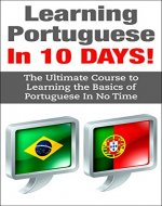 Portuguese: Learn Portuguese In 10 DAYS - Effective Course to Learn the Basics of the Portuguese Language Fast (Portuguese, Portuguese Language,Portugal,Learn ... French, German, Italian, Chinese, Japanese) - Book Cover