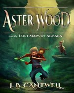 Aster Wood and the Lost Maps of Almara (Book 1) - Book Cover