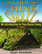 Tiny Houses: Think Small!  An Introduction to Tiny House Living (2nd Edition) (Homesteading, off grid, log cabin, tiny home, container homes, country living, RV) - Book Cover