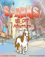 Sparks!  Big City Adventure (Sparks! Amazing Adventure Series Book 1) - Book Cover