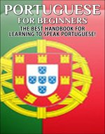 Portuguese for Beginners:  The Best Handbook for Learning to Speak Portuguese (Portugal, Portuguese, Learn to speak Portuguese, Portuguese Language, Speak Portuguese, Learn Portuguese) - Book Cover