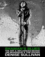 Shaman's Blues: The Art & Influences Behind Jim Morrison & The Doors - Book Cover