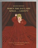 When the Fat Lady Sings...Listen!: A Journey into the Psychodynamics of Italian Opera - Book Cover