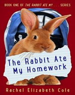 The Rabbit Ate My Homework (The Rabbit Ate My... Book 1) - Book Cover