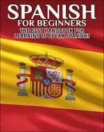 Spanish for Beginners:  The best handbook for learning to speak Spanish! (Spain, Spanish, Learn Spanish, Speak Spanish, Spanish Language, Learning Spanish, Speaking Spanish, Learn To Speak Spanish) - Book Cover