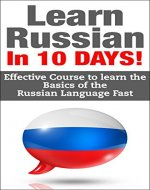 Russian: Learn Russian In 10 DAYS! - Effective Course to Learn the Basics of the Russian Language FAST (Learn Russian, Russian, Learn Russian Language, Russia, Spanish,Communication Skills) - Book Cover