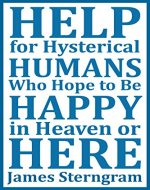 Help for Hysterical Humans who Hope to Be Happy in Heaven or Here - Book Cover