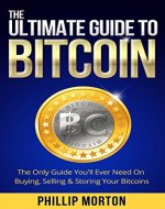 The Ultimate Guide to Bitcoin: The Only Guide You'll Ever Need on Buying, Selling & Storing Your Bitcoins - Book Cover