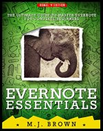 EVERNOTE : EVERNOTE ESSENTIALS: The Ultimate Guide To Master Evernote For Complete Beginners