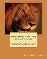 Devotionals Reflecting on God's Power: Bible Study Lessons for Adults and Teens on the topics of  Worship and Praise, Power of the Forgiveness, Jesus' Name, Gods Word and Power Over Satan - Book Cover