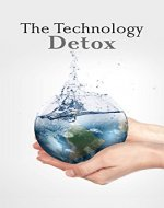 Simple Living: The Technology Detox: 6 Reasons to Give Up Technology and Take Back Your Life - Book Cover