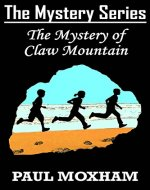 The Mystery of Claw Mountain (FREE Adventure Book For Middle Grade Children Ages 9-12) (The Mystery Series 4) - Book Cover