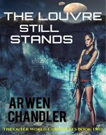 The Louvre Still Stands: The Outer World Chronicles Book Two