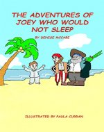 The Adventures of Joey Who Would Not Sleep (Children's Picture Books for ages 2-6.  Early childhood  transitions. Book 1) - Book Cover