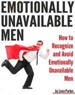 Emotionally Unavailable Men: How to Recognize and Avoid Emotionally Unavailable Men - Book Cover