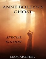 Anne Boleyn's Ghost - Queen of the Afterlife: Special Edition - Book Cover