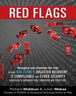 Red Flags: Recognize and eliminate the risks in your RIA firm's Disaster Recovery, IT Compliance, and Cyber Security processes to safeguard your reputation and client trust. - Book Cover