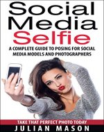 Social Media Selfie: A Complete Guide to Posing for Social Media Models and Photographers - Book Cover